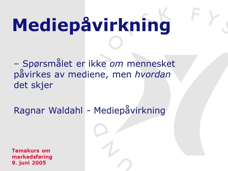 Mediepåvirkning – Spørsmålet er ikke om mennesket påvirkes av mediene, men hvordan det skjer Ragnar Waldahl - Mediepåvirkning Temakurs om markedsførin