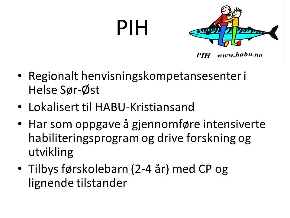 PIH Regionalt henvisningskompetansesenter i Helse Sør-Øst Lokalisert til HABU-Kristiansand Har som oppgave å gjennomføre intensiverte habiliteringspro