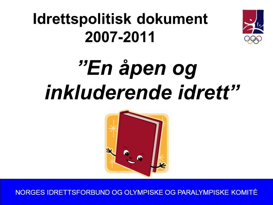 Idrettspolitisk dokument 2007-2011 En åpen og inkluderende idrett NORGES IDRETTSFORBUND OG OLYMPISKE OG PARALYMPISKE KOMITÉ