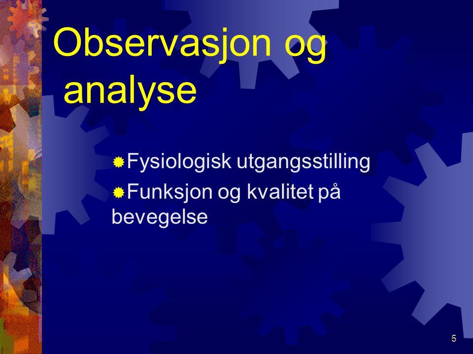5 Observasjon og analyse FFysiologisk utgangsstilling FFunksjon og kvalitet på bevegelse