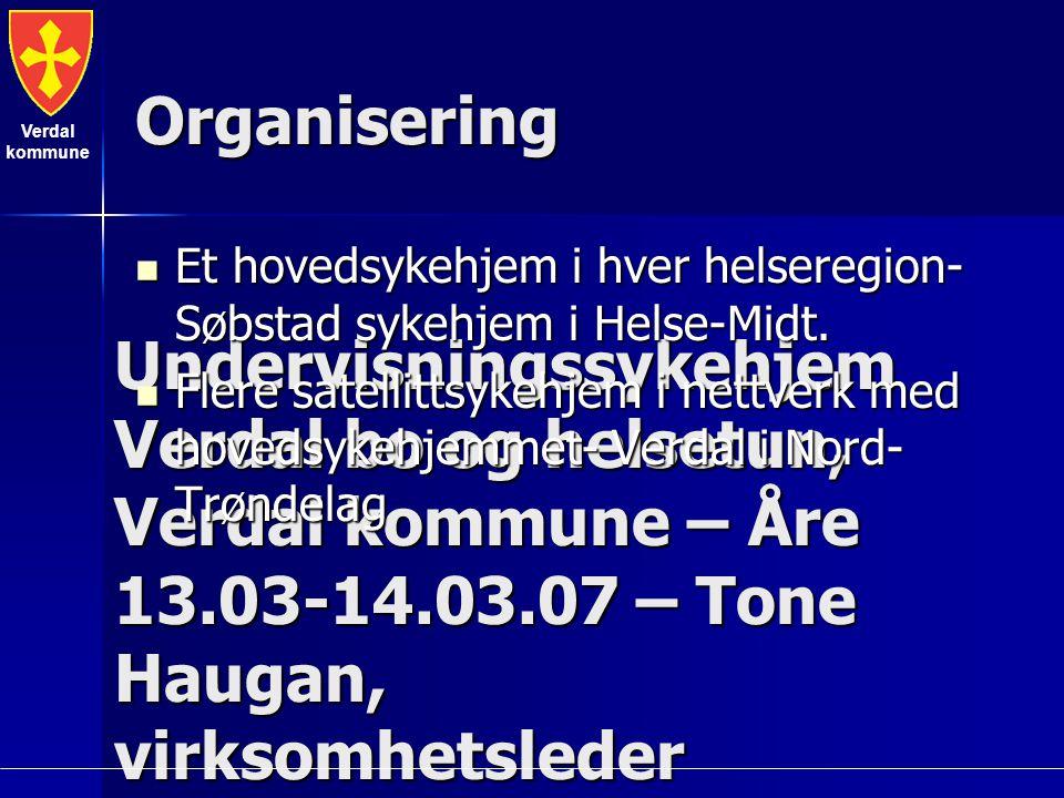 Verdal kommune Undervisningssykehjem Verdal bo og helsetun, Verdal kommune – Åre 13.03-14.03.07 – Tone Haugan, virksomhetsleder Organisering Et hovedsykehjem i hver helseregion- Søbstad sykehjem i Helse-Midt.