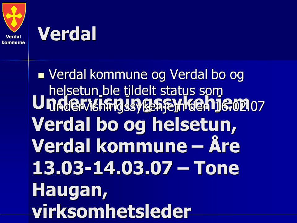 Verdal kommune Undervisningssykehjem Verdal bo og helsetun, Verdal kommune – Åre 13.03-14.03.07 – Tone Haugan, virksomhetsleder Verdal Verdal kommune og Verdal bo og helsetun ble tildelt status som undervisningssykehjem den 16.02.07 Verdal kommune og Verdal bo og helsetun ble tildelt status som undervisningssykehjem den 16.02.07