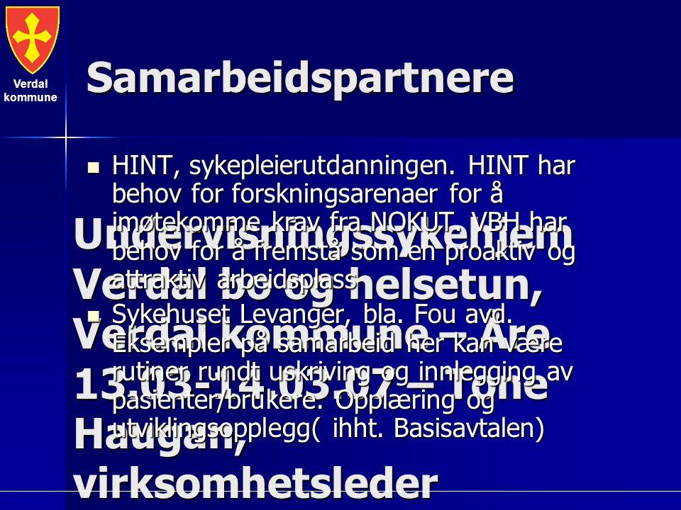 Verdal kommune Undervisningssykehjem Verdal bo og helsetun, Verdal kommune – Åre 13.03-14.03.07 – Tone Haugan, virksomhetsleder Samarbeidspartnere HINT, sykepleierutdanningen.