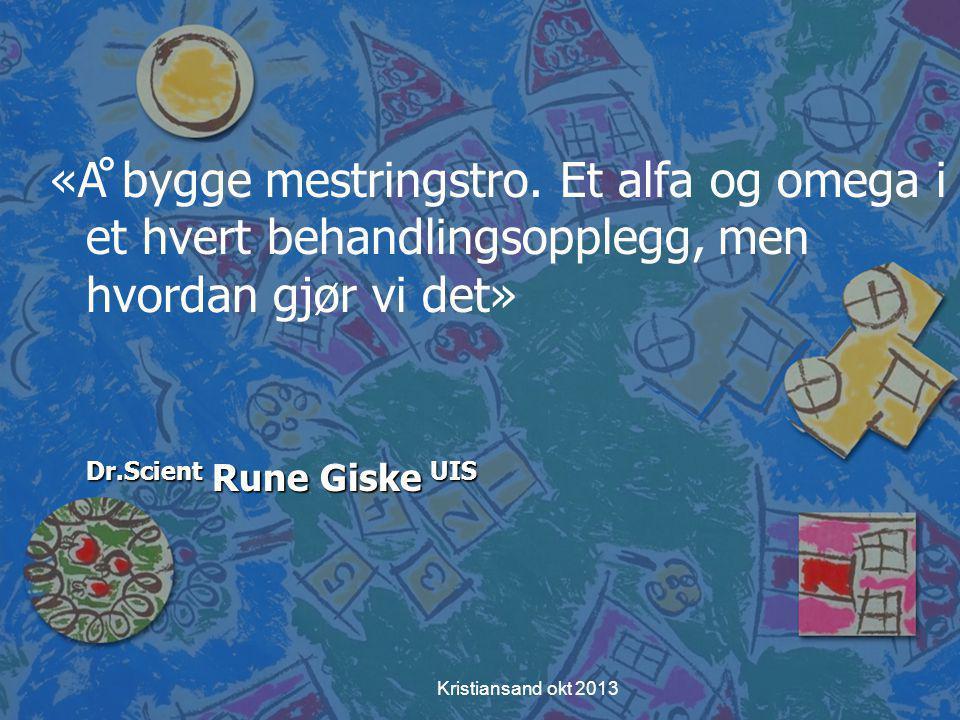 Kristiansand okt 2013 «Å bygge mestringstro.