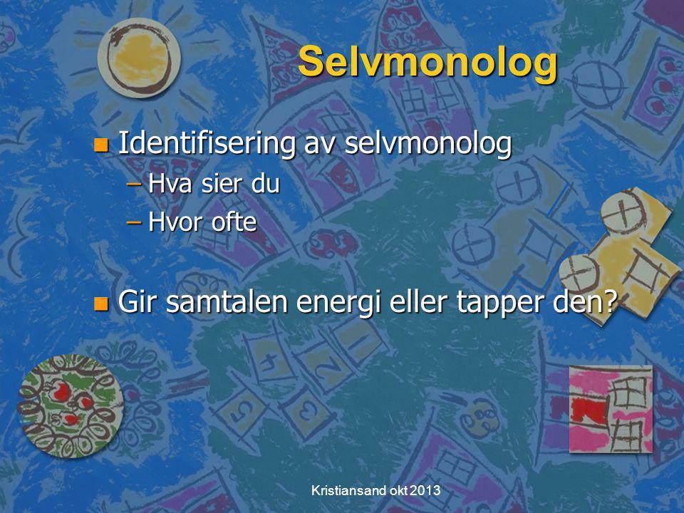 Kristiansand okt 2013 Selvmonolog n Identifisering av selvmonolog –Hva sier du –Hvor ofte n Gir samtalen energi eller tapper den?