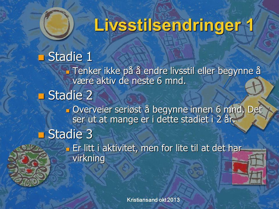 Kristiansand okt 2013 Livsstilsendringer 1 n Stadie 1 n Tenker ikke på å endre livsstil eller begynne å være aktiv de neste 6 mnd.