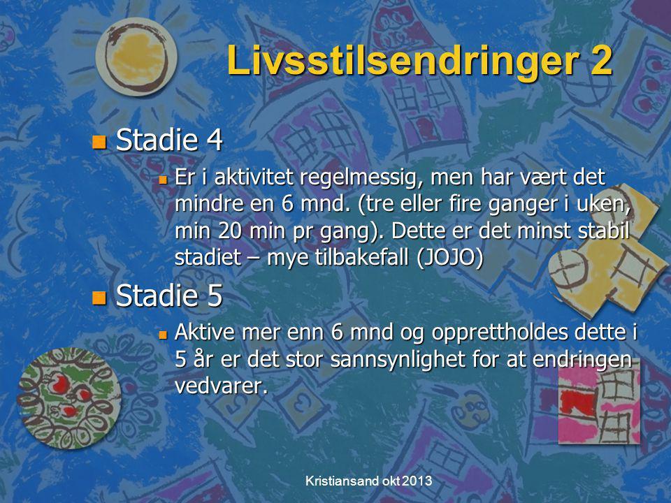 Kristiansand okt 2013 Livsstilsendringer 2 n Stadie 4 n Er i aktivitet regelmessig, men har vært det mindre en 6 mnd.