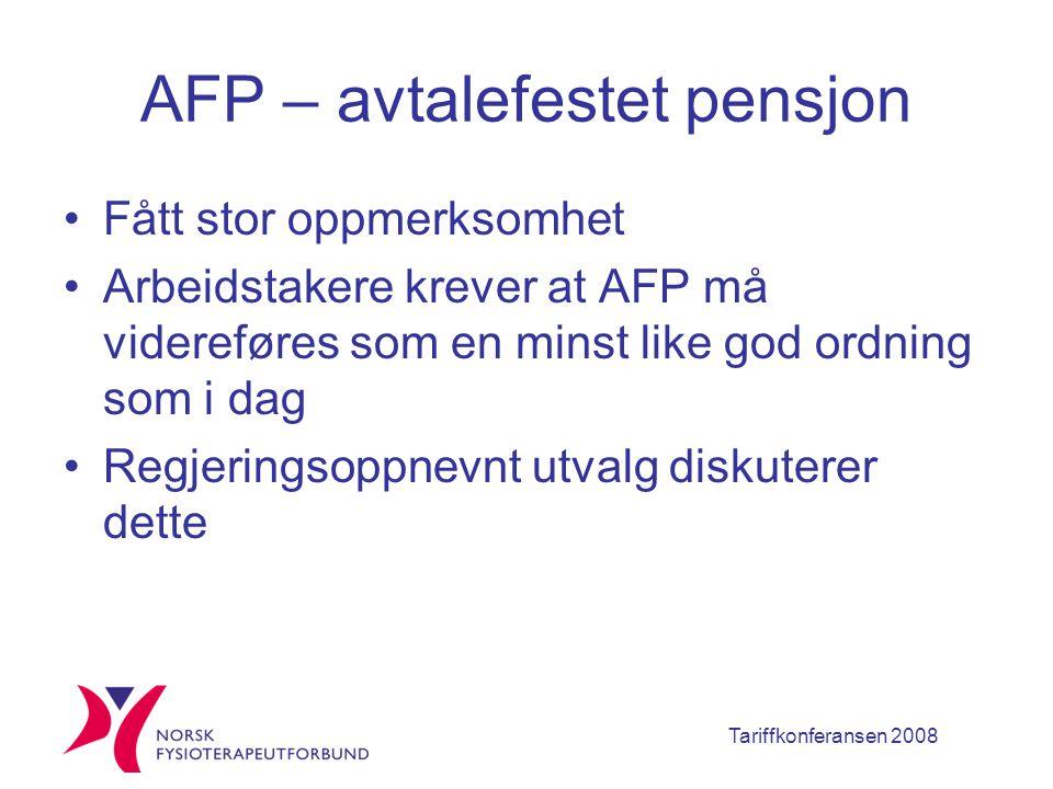 Tariffkonferansen 2008 AFP – avtalefestet pensjon Fått stor oppmerksomhet Arbeidstakere krever at AFP må videreføres som en minst like god ordning som i dag Regjeringsoppnevnt utvalg diskuterer dette
