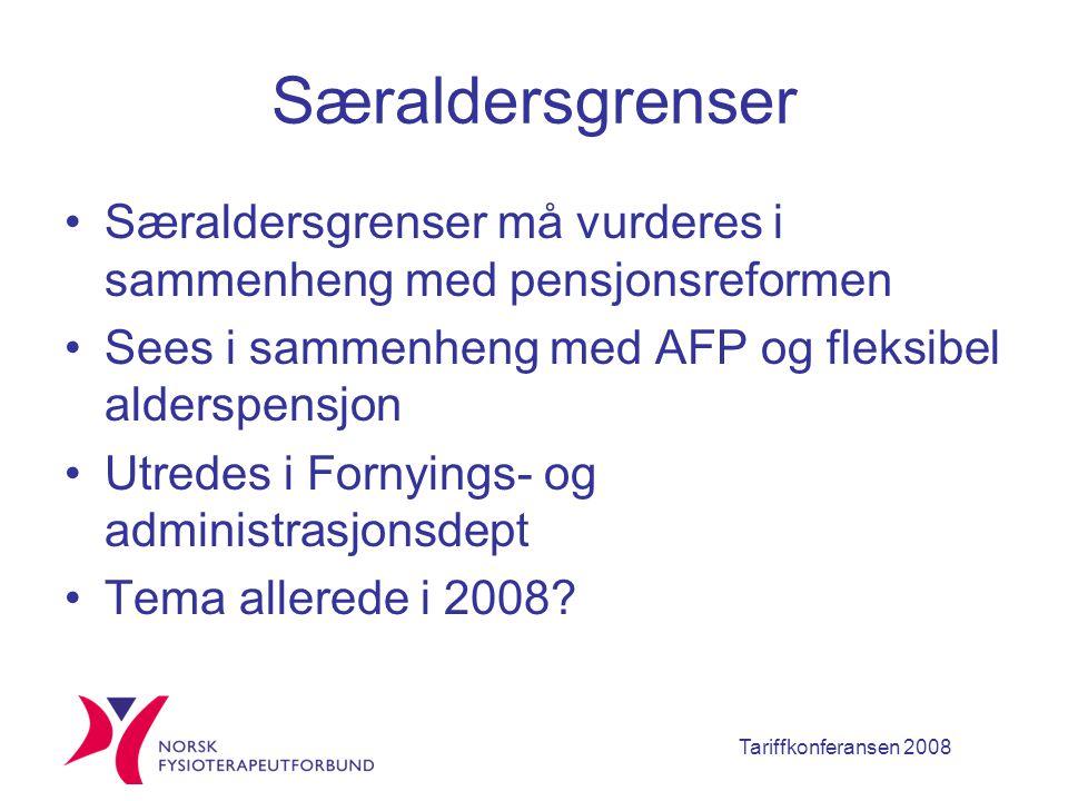 Tariffkonferansen 2008 Særaldersgrenser Særaldersgrenser må vurderes i sammenheng med pensjonsreformen Sees i sammenheng med AFP og fleksibel alderspensjon Utredes i Fornyings- og administrasjonsdept Tema allerede i 2008