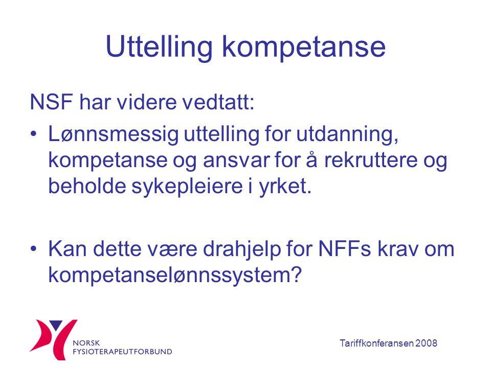 Tariffkonferansen 2008 Uttelling kompetanse NSF har videre vedtatt: Lønnsmessig uttelling for utdanning, kompetanse og ansvar for å rekruttere og beholde sykepleiere i yrket.