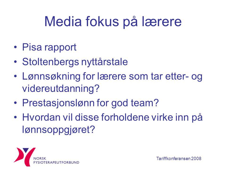 Tariffkonferansen 2008 Media fokus på lærere Pisa rapport Stoltenbergs nyttårstale Lønnsøkning for lærere som tar etter- og videreutdanning.