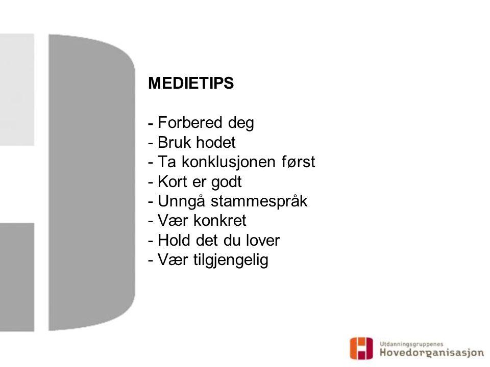 MEDIETIPS - Forbered deg - Bruk hodet - Ta konklusjonen først - Kort er godt - Unngå stammespråk - Vær konkret - Hold det du lover - Vær tilgjengelig