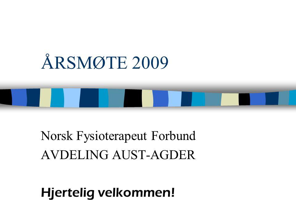 ÅRSMØTE 2009 Norsk Fysioterapeut Forbund AVDELING AUST-AGDER Hjertelig velkommen!