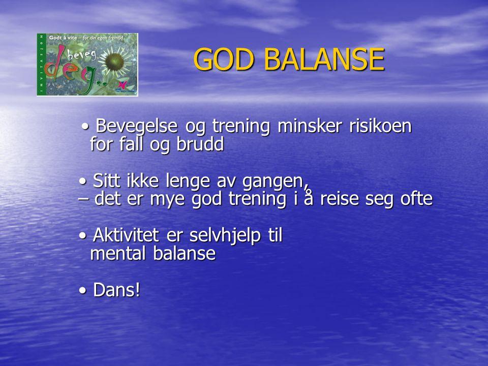 GOD BALANSE GOD BALANSE Bevegelse og trening minsker risikoen for fall og brudd Sitt ikke lenge av gangen, – det er mye god trening i å reise seg ofte