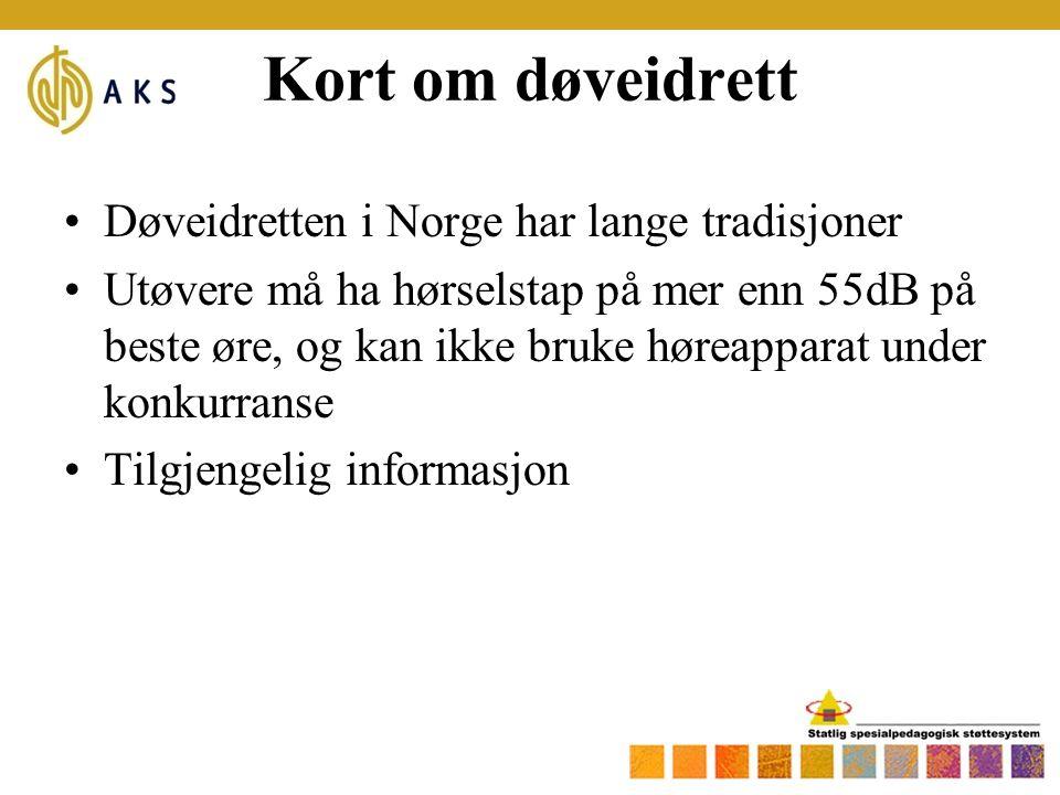 Kort om døveidrett Døveidretten i Norge har lange tradisjoner Utøvere må ha hørselstap på mer enn 55dB på beste øre, og kan ikke bruke høreapparat under konkurranse Tilgjengelig informasjon