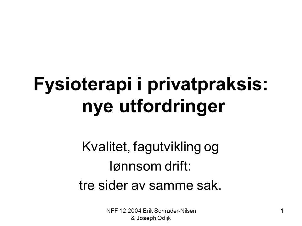 NFF 12.2004 Erik Schrader-Nilsen & Joseph Odijk 1 Fysioterapi i privatpraksis: nye utfordringer Kvalitet, fagutvikling og lønnsom drift: tre sider av