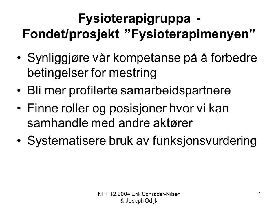 """NFF 12.2004 Erik Schrader-Nilsen & Joseph Odijk 11 Fysioterapigruppa - Fondet/prosjekt """"Fysioterapimenyen"""" Synliggjøre vår kompetanse på å forbedre be"""