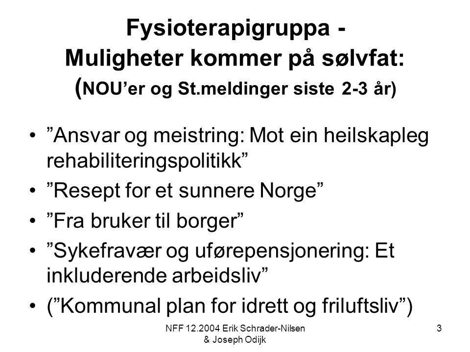 """NFF 12.2004 Erik Schrader-Nilsen & Joseph Odijk 3 Fysioterapigruppa - Muligheter kommer på sølvfat: ( NOU'er og St.meldinger siste 2-3 år) """"Ansvar og"""