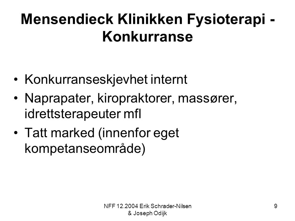 NFF 12.2004 Erik Schrader-Nilsen & Joseph Odijk 9 Mensendieck Klinikken Fysioterapi - Konkurranse Konkurranseskjevhet internt Naprapater, kiropraktore