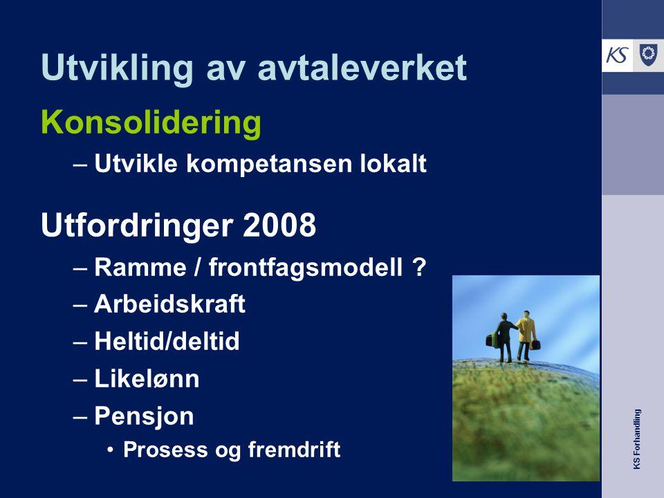 KS Forhandling Utvikling av avtaleverket Konsolidering –Utvikle kompetansen lokalt Utfordringer 2008 –Ramme / frontfagsmodell .