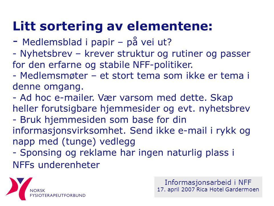 Litt sortering av elementene: - Medlemsblad i papir – på vei ut? - Nyhetsbrev – krever struktur og rutiner og passer for den erfarne og stabile NFF-po