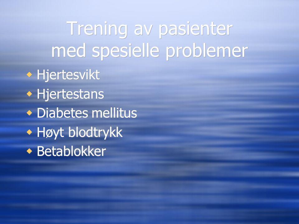 Trening av pasienter med spesielle problemer  Hjertesvikt  Hjertestans  Diabetes mellitus  Høyt blodtrykk  Betablokker  Hjertesvikt  Hjertestan