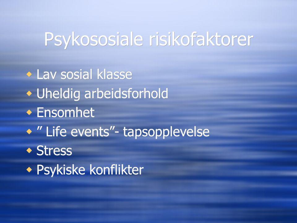 """Psykososiale risikofaktorer  Lav sosial klasse  Uheldig arbeidsforhold  Ensomhet  """" Life events""""- tapsopplevelse  Stress  Psykiske konflikter """