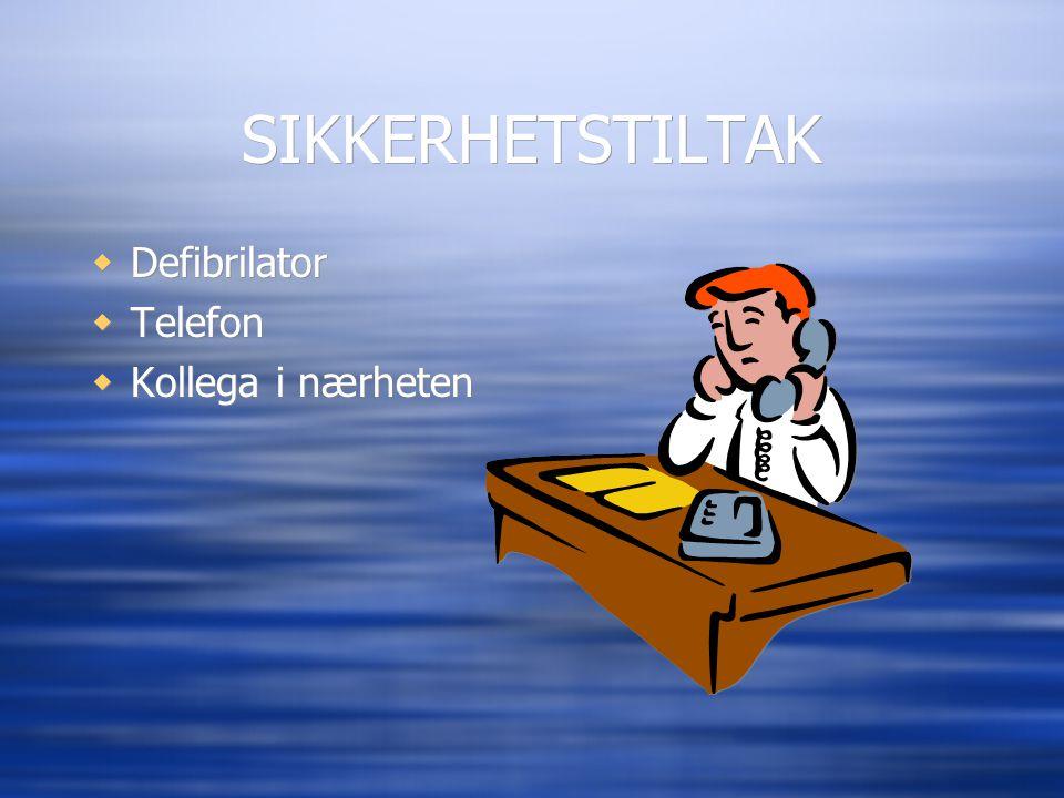 SIKKERHETSTILTAK  Defibrilator  Telefon  Kollega i nærheten  Defibrilator  Telefon  Kollega i nærheten