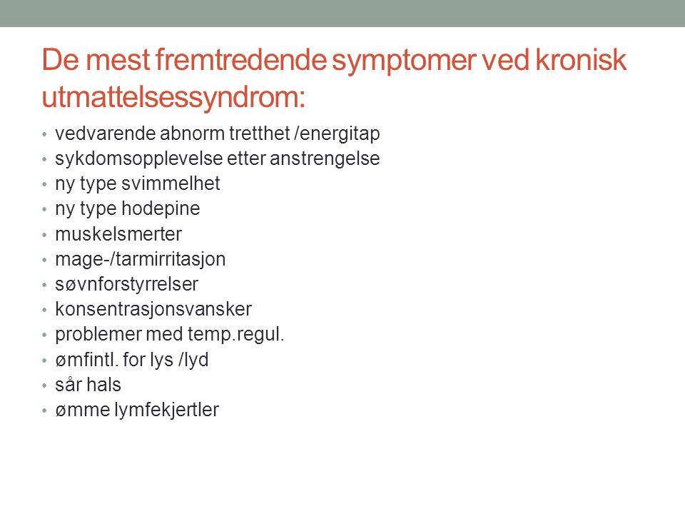 De mest fremtredende symptomer ved kronisk utmattelsessyndrom: vedvarende abnorm tretthet /energitap sykdomsopplevelse etter anstrengelse ny type svim