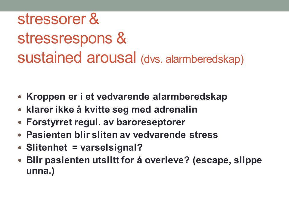 stressorer & stressrespons & sustained arousal (dvs. alarmberedskap) Kroppen er i et vedvarende alarmberedskap klarer ikke å kvitte seg med adrenalin