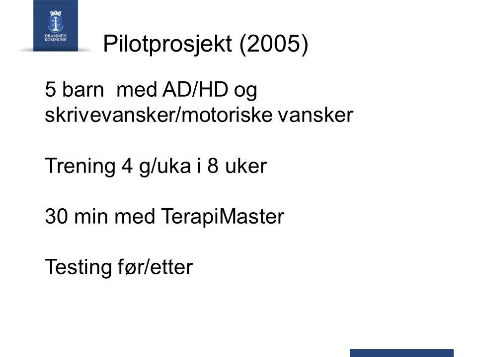 Pilotprosjekt (2005) 5 barn med AD/HD og skrivevansker/motoriske vansker Trening 4 g/uka i 8 uker 30 min med TerapiMaster Testing før/etter
