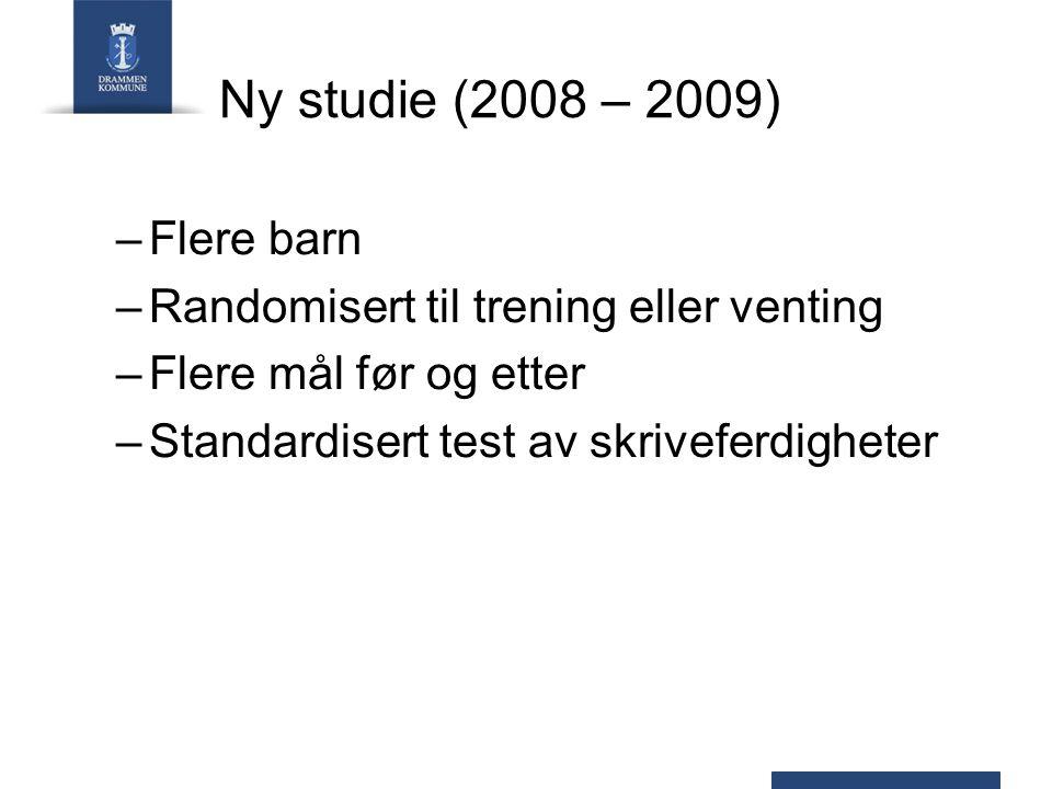 Ny studie (2008 – 2009) –Flere barn –Randomisert til trening eller venting –Flere mål før og etter –Standardisert test av skriveferdigheter