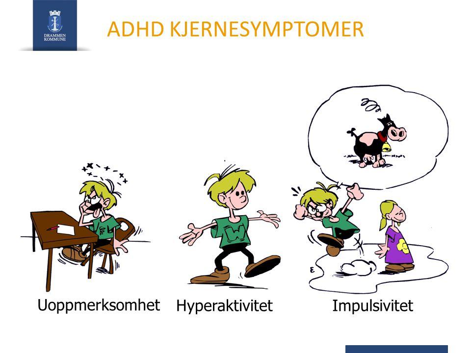 Uoppmerksomhet Hyperaktivitet Impulsivitet ADHD KJERNESYMPTOMER