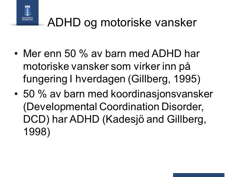 ADHD og motoriske vansker Mer enn 50 % av barn med ADHD har motoriske vansker som virker inn på fungering I hverdagen (Gillberg, 1995) 50 % av barn med koordinasjonsvansker (Developmental Coordination Disorder, DCD) har ADHD (Kadesjö and Gillberg, 1998)