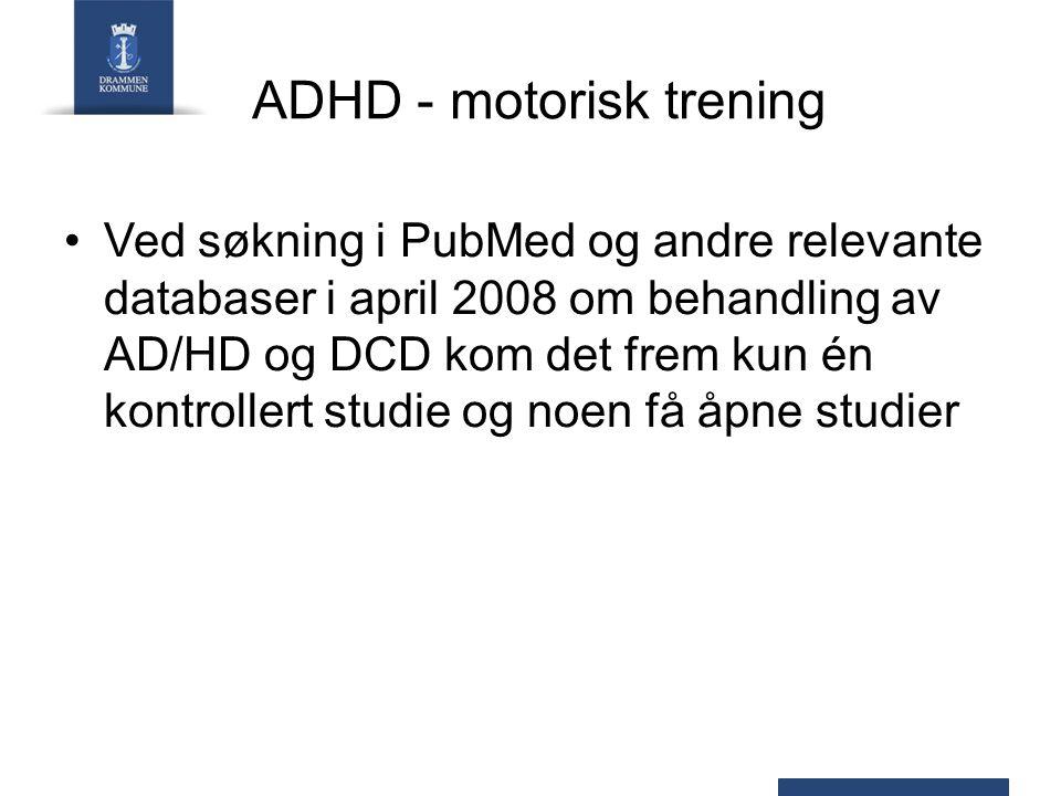 ADHD - motorisk trening Watemberg og medarbeidere (2007) sammenliknet to grupper av barn/ungdom med AD/HD og DCD.