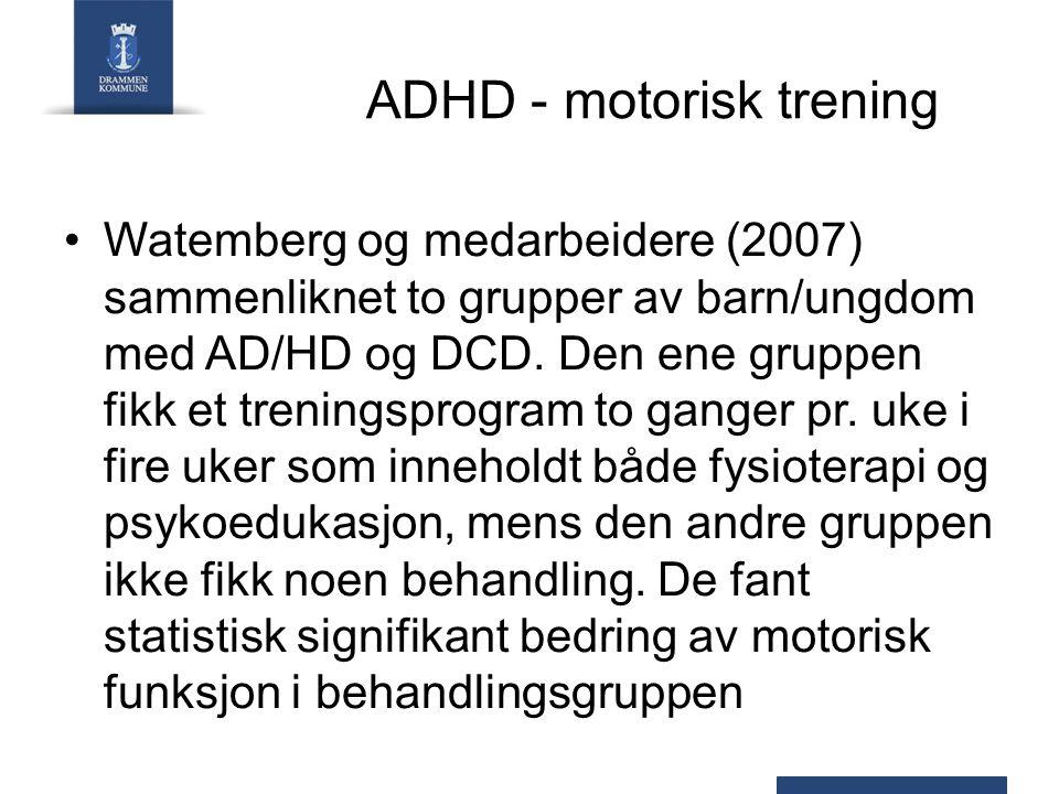 ADHD - motorisk trening Stray (2001) Trening ser ut til å ha best effekt når barnet også behandles med sentralstimulerende medisin.