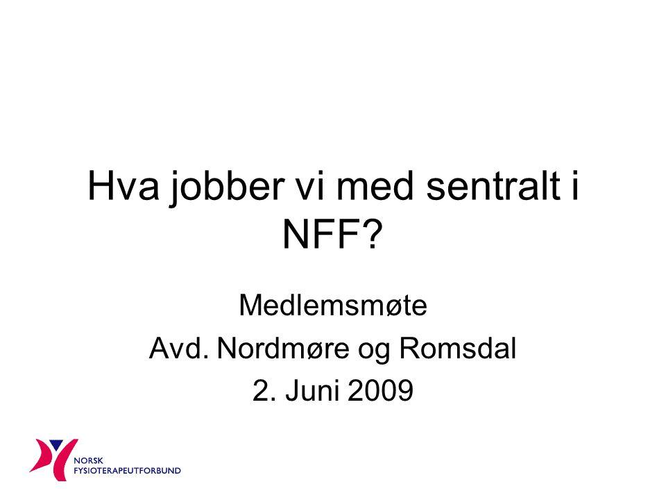 Hva jobber vi med sentralt i NFF Medlemsmøte Avd. Nordmøre og Romsdal 2. Juni 2009