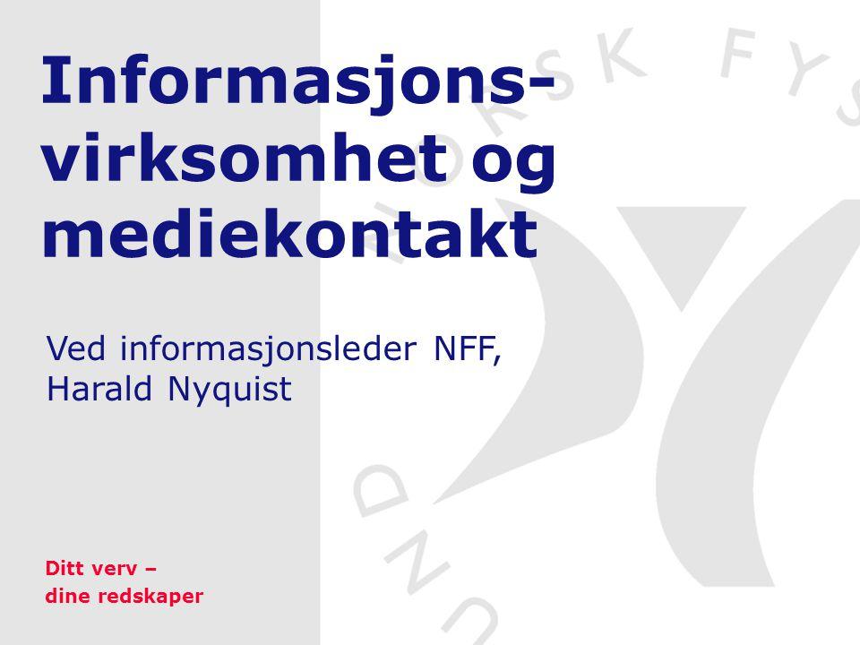 Informasjons- virksomhet og mediekontakt Ved informasjonsleder NFF, Harald Nyquist Ditt verv – dine redskaper