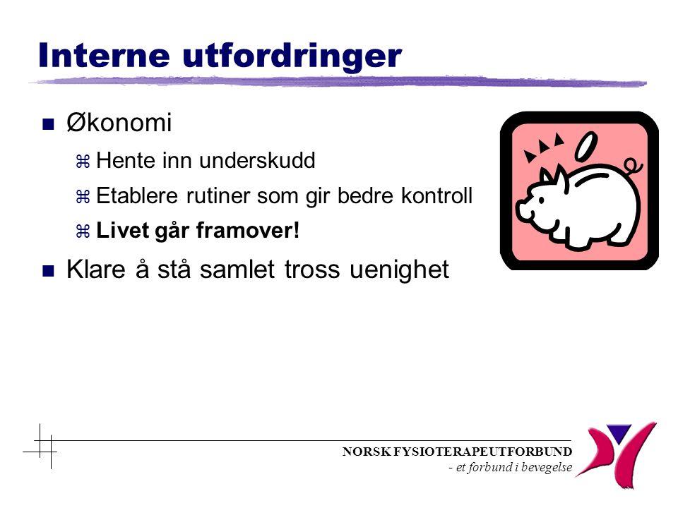 NORSK FYSIOTERAPEUTFORBUND - et forbund i bevegelse Interne utfordringer n Økonomi z Hente inn underskudd z Etablere rutiner som gir bedre kontroll z Livet går framover.
