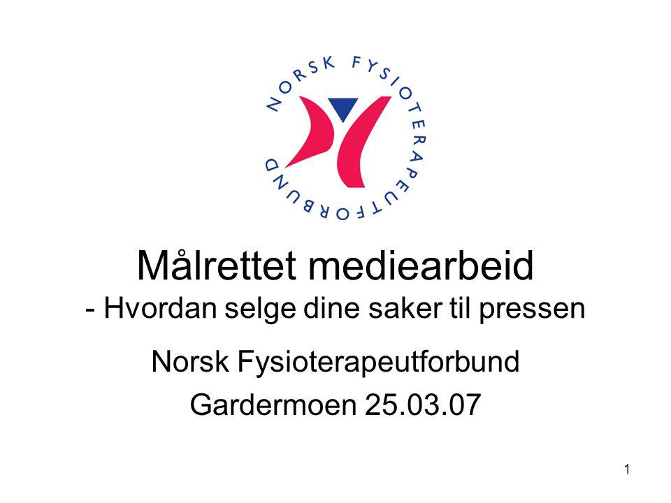 1 Målrettet mediearbeid - Hvordan selge dine saker til pressen Norsk Fysioterapeutforbund Gardermoen 25.03.07