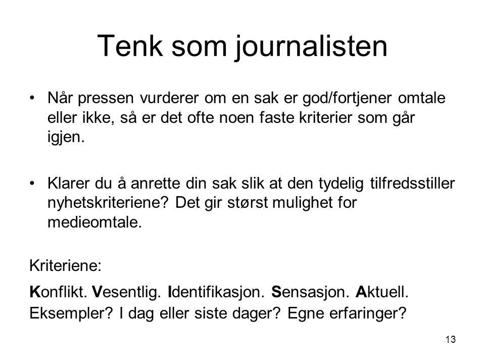 13 Tenk som journalisten Når pressen vurderer om en sak er god/fortjener omtale eller ikke, så er det ofte noen faste kriterier som går igjen.