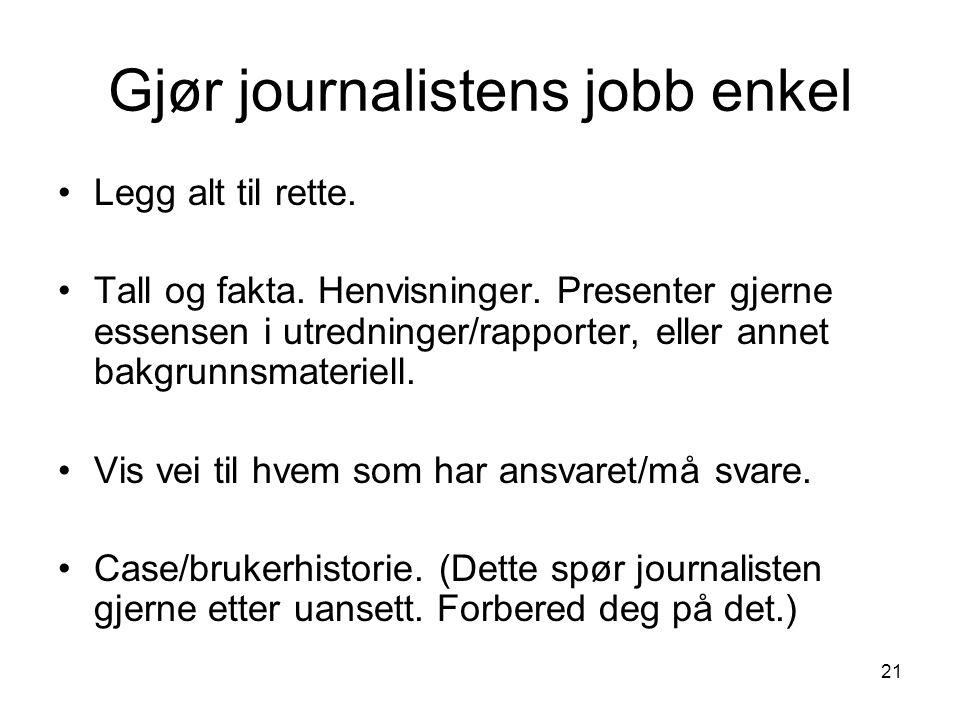 21 Gjør journalistens jobb enkel Legg alt til rette.