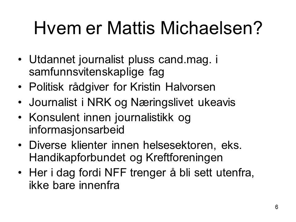 6 Hvem er Mattis Michaelsen.Utdannet journalist pluss cand.mag.