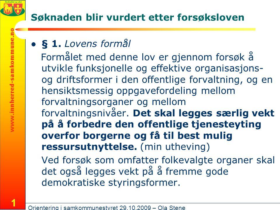 www.innherred-samkommune.no Orientering i samkommunestyret 29.10.2009 – Ola Stene 1 Søknaden blir vurdert etter forsøksloven § 1.