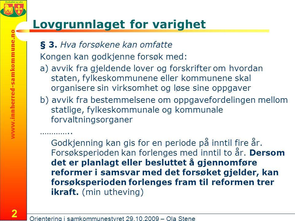 www.innherred-samkommune.no Orientering i samkommunestyret 29.10.2009 – Ola Stene 2 Lovgrunnlaget for varighet § 3.
