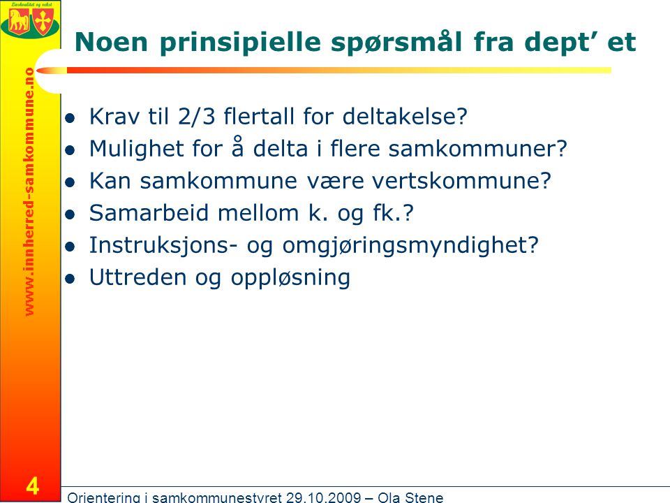 www.innherred-samkommune.no Orientering i samkommunestyret 29.10.2009 – Ola Stene 4 Noen prinsipielle spørsmål fra dept' et Krav til 2/3 flertall for deltakelse.