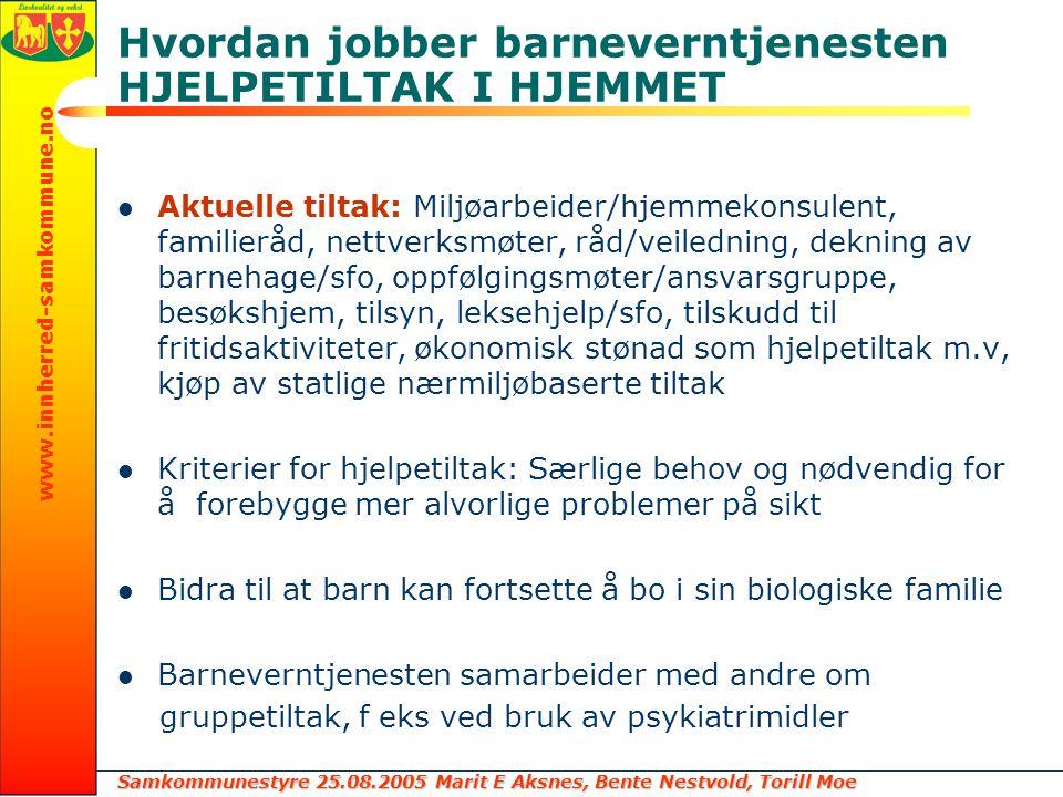 Samkommunestyre 25.08.2005 Marit E Aksnes, Bente Nestvold, Torill Moe www.innherred-samkommune.no Hvordan jobber barneverntjenesten HJELPETILTAK I HJE
