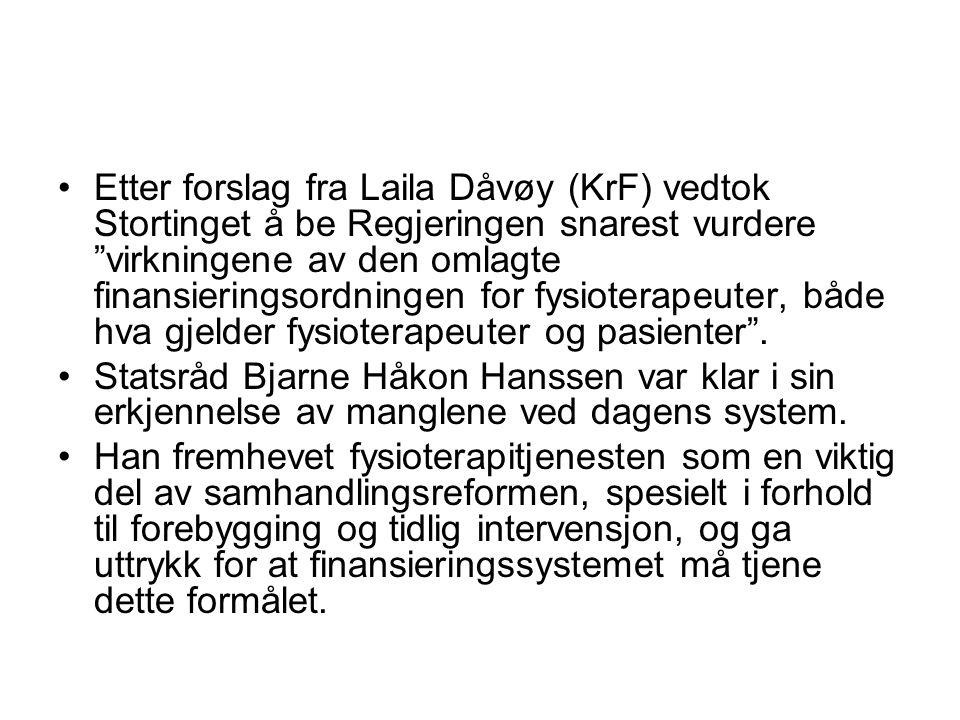 Etter forslag fra Laila Dåvøy (KrF) vedtok Stortinget å be Regjeringen snarest vurdere virkningene av den omlagte finansieringsordningen for fysioterapeuter, både hva gjelder fysioterapeuter og pasienter .