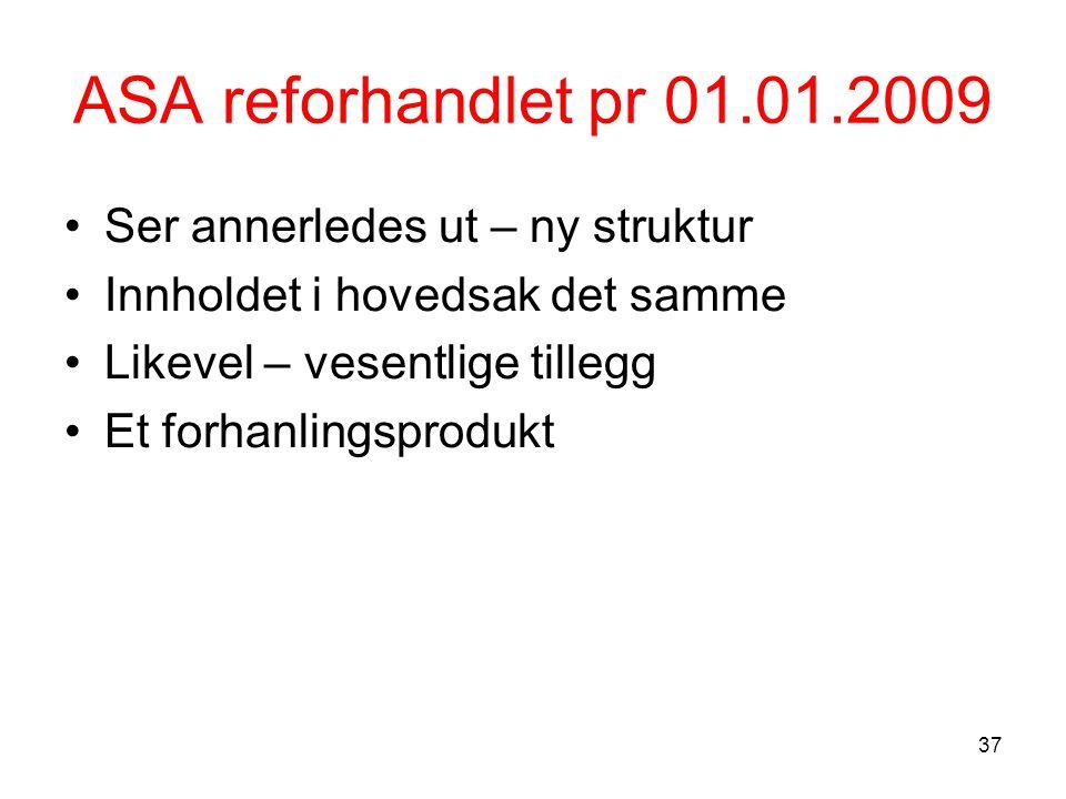 ASA reforhandlet pr 01.01.2009 Ser annerledes ut – ny struktur Innholdet i hovedsak det samme Likevel – vesentlige tillegg Et forhanlingsprodukt 37