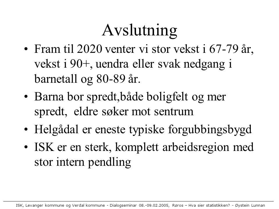 ISK, Levanger kommune og Verdal kommune - Dialogseminar 08.-09.02.2005, Røros – Hva sier statistikken? - Øystein Lunnan Avslutning Fram til 2020 vente
